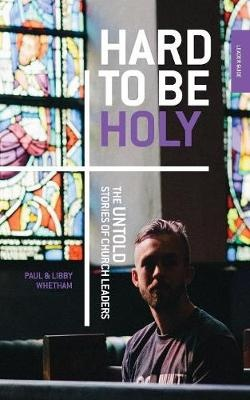 Hard to Be Holy: The Untold Stories of Church Leaders 2nd Ed