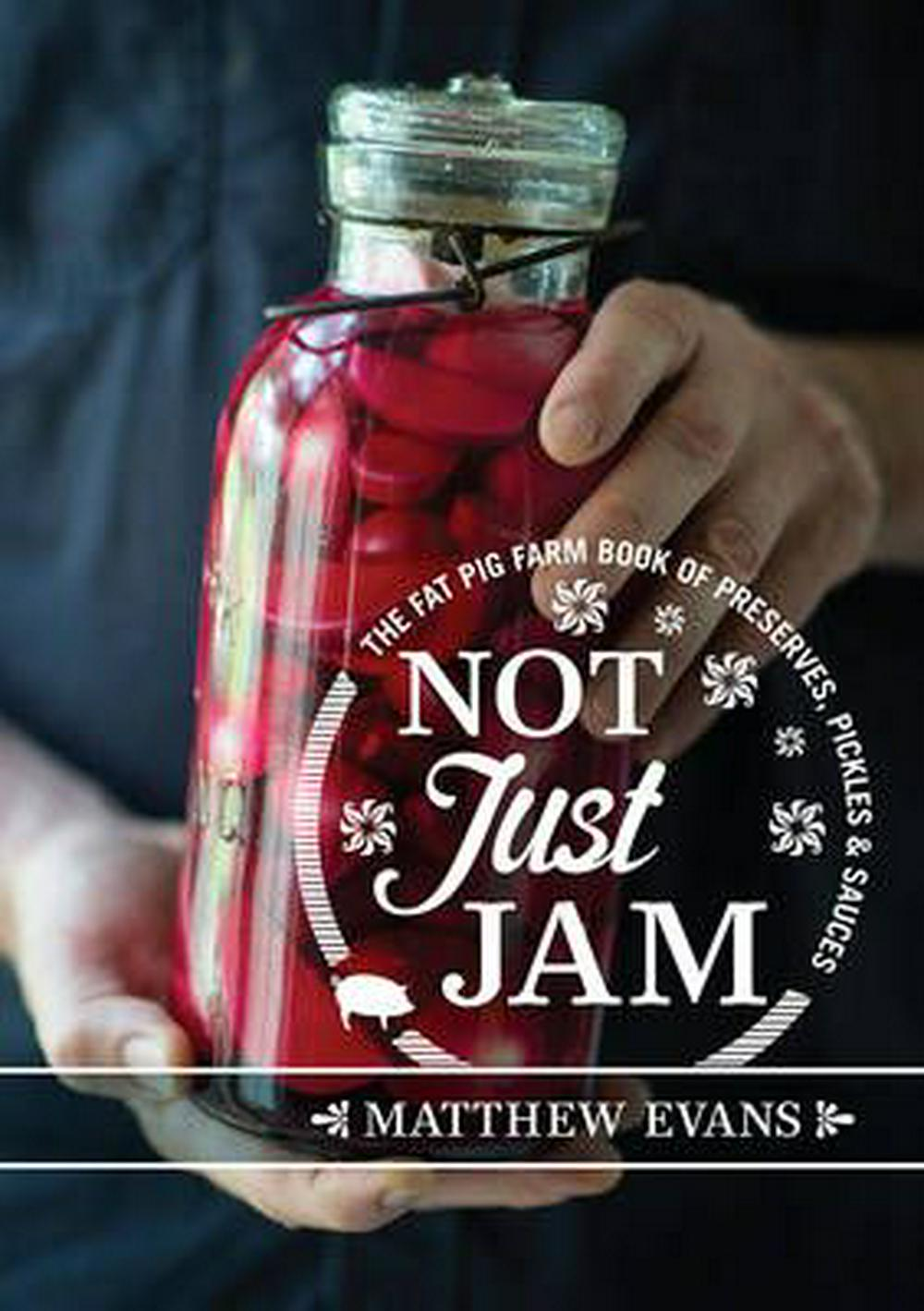 Not Just JamThe Fat Pig Farm book of preserves, pickles and...
