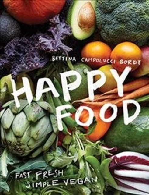 Happy Food: Fast, fresh, simple vegan by Bettina Campolucci Bordi, ISBN: 9781784881573