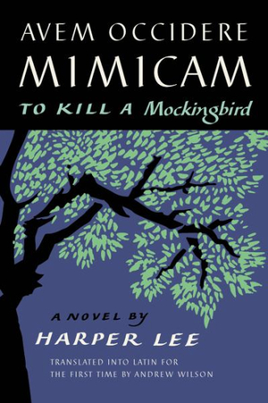 Avem Occidere Mimicam: To Kill a Mockingbird Translated into Latin for the First Time by Harper Lee, ISBN: 9780062877796