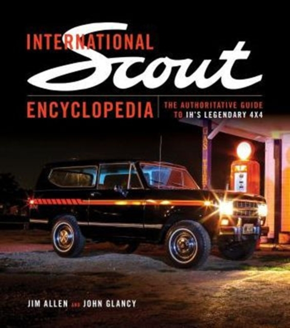 International Scout EncyclopediaThe Complete Guide to the Legendary 4x4