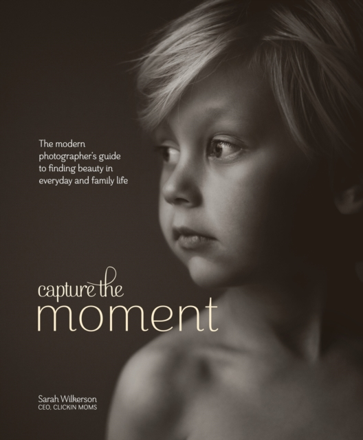 Capture the Moment by Sarah Wilkerson, ISBN: 9780770435271