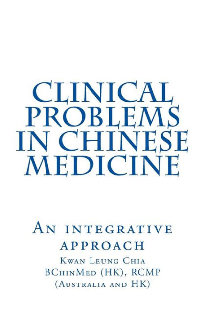 Clinical Problems in Chinese Medicine: An Integrative Approach