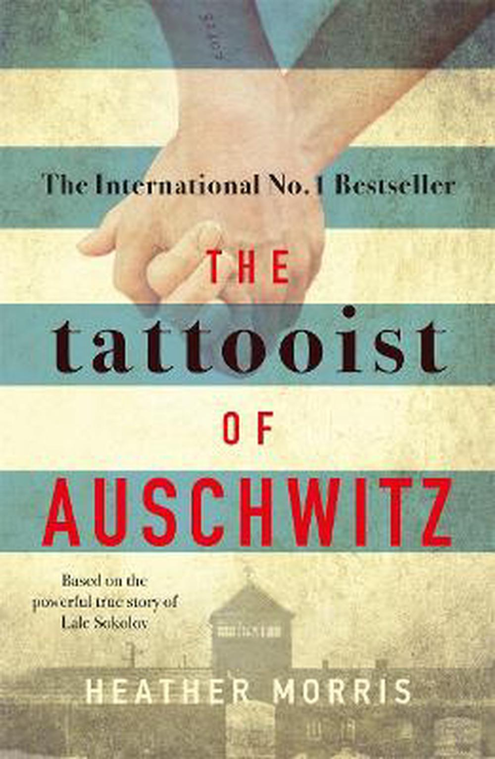 The Tattooist of Auschwitz: the heart-breaking and unforgettable Sunday Times bestseller by Heather Morris, ISBN: 9781785763687