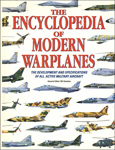The encyclopedia of modern warplanes : the development and specifications of all active military aircraft by general editor, Bill Gunston, ISBN: 9781856052900