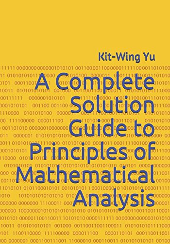 A Complete Solution Guide to Principles of Mathematical Analysis by Kit-Wing Yu, ISBN: 9789887879718