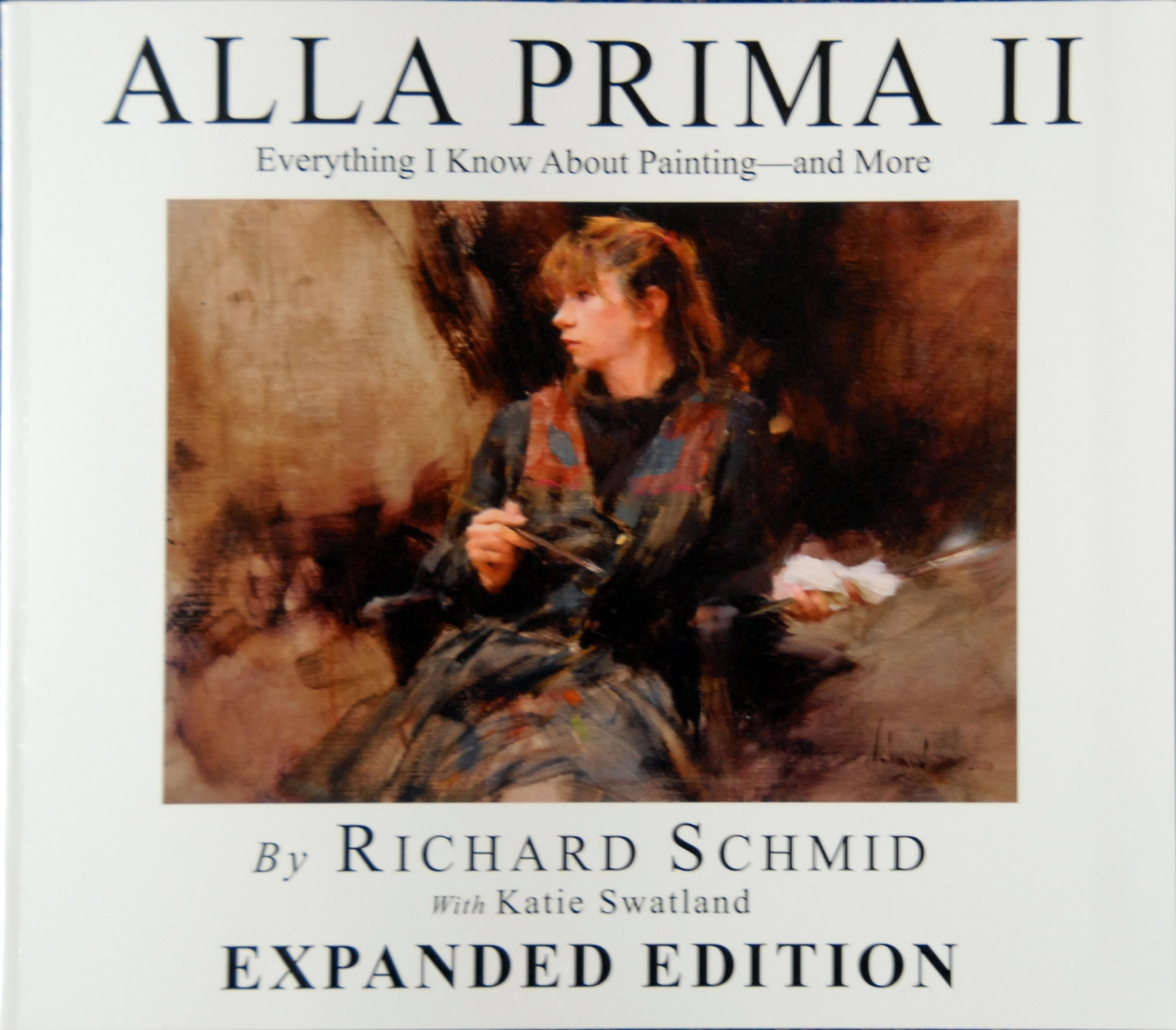 ALLA PRIMA II: Everything I Know About Painting - and More EXPANDED EDITION