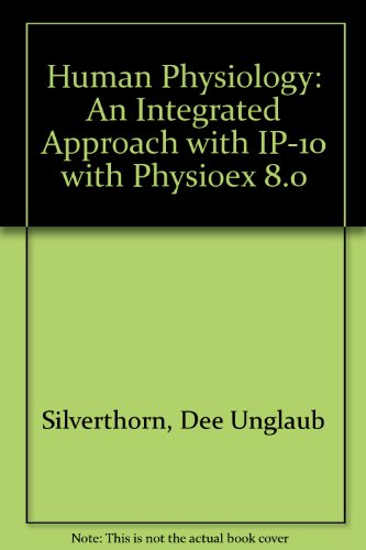 Human Physiology: An Integrated Approach with IP-10 with PhysioEx 8.0 (5th Edition)