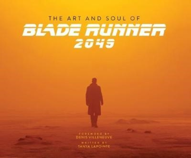 The Art and Soul of Blade Runner 2049 by Tanya Lapointe,Denis Villeneuve, ISBN: 9781785657580