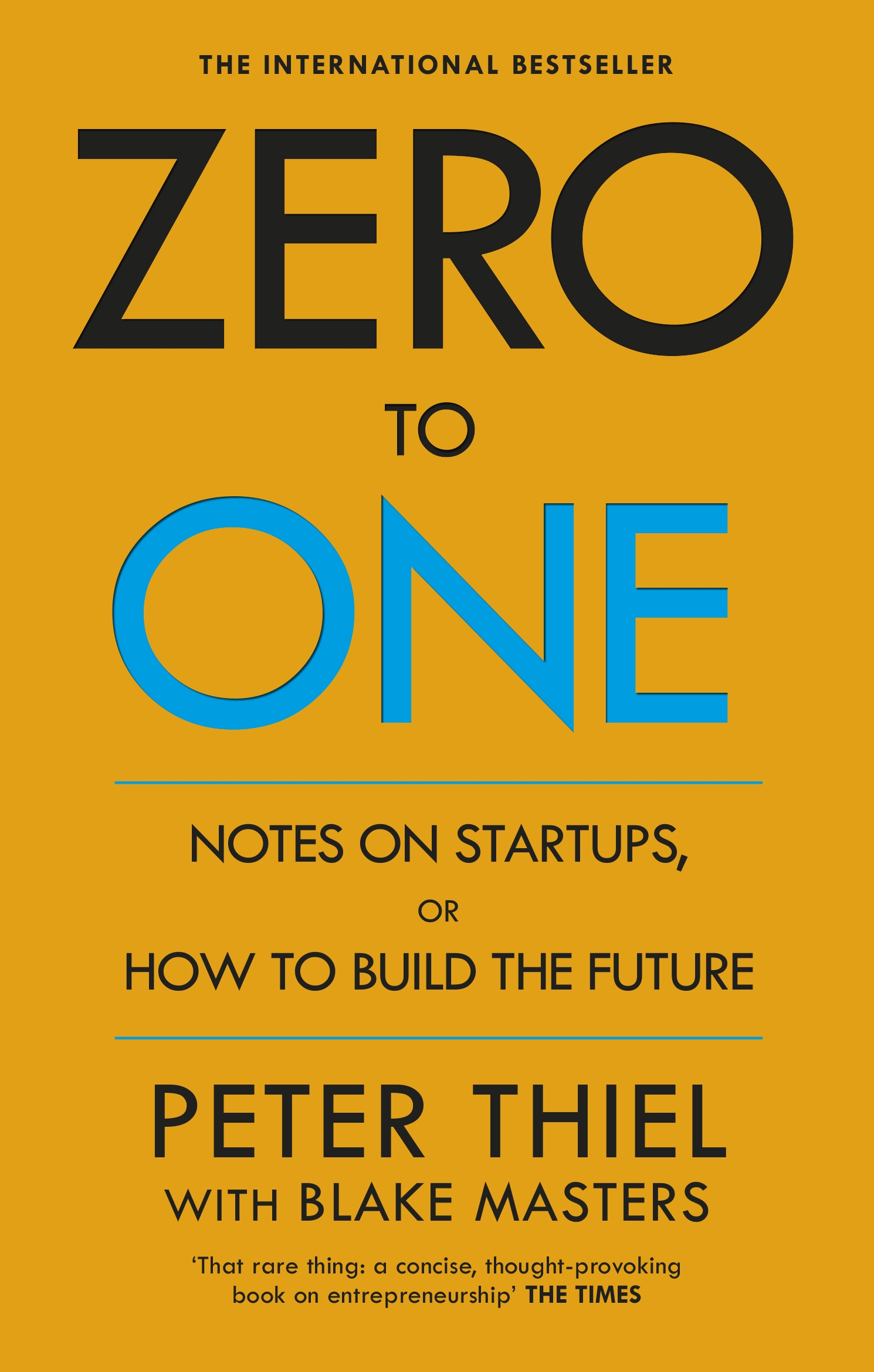Zero to One: Notes on Start Ups, or How to Build the Future by Peter Thiel with Blake Masters, ISBN: 9780753555200