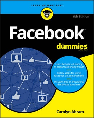 Facebook For Dummies 6Th Edition by Carolyn Abram, ISBN: 9781119179030