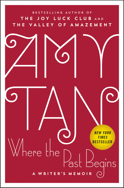 Where the Past Begins: A Writer's Memoir by Amy Tan, ISBN: 9780062319296