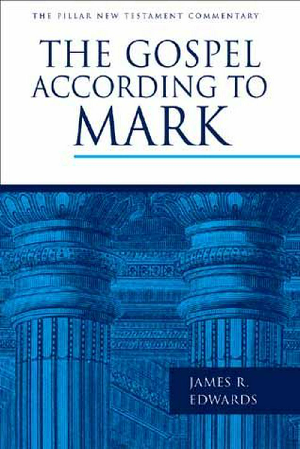 The Gospel According to Mark by James R Edwards Jr, ISBN: 9780802837349