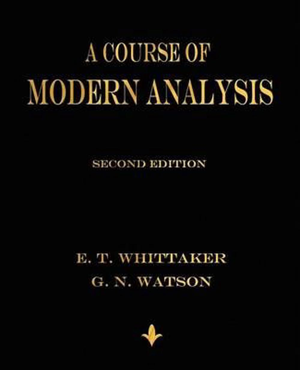A Course of Modern Analysis by E. T. Whittaker, ISBN: 9781603864541