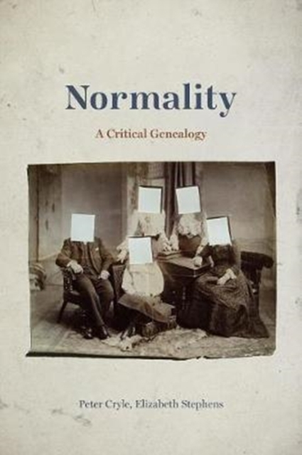 NormalityA Critical Genealogy by Peter Cryle,Elizabeth Stephens, ISBN: 9780226484051
