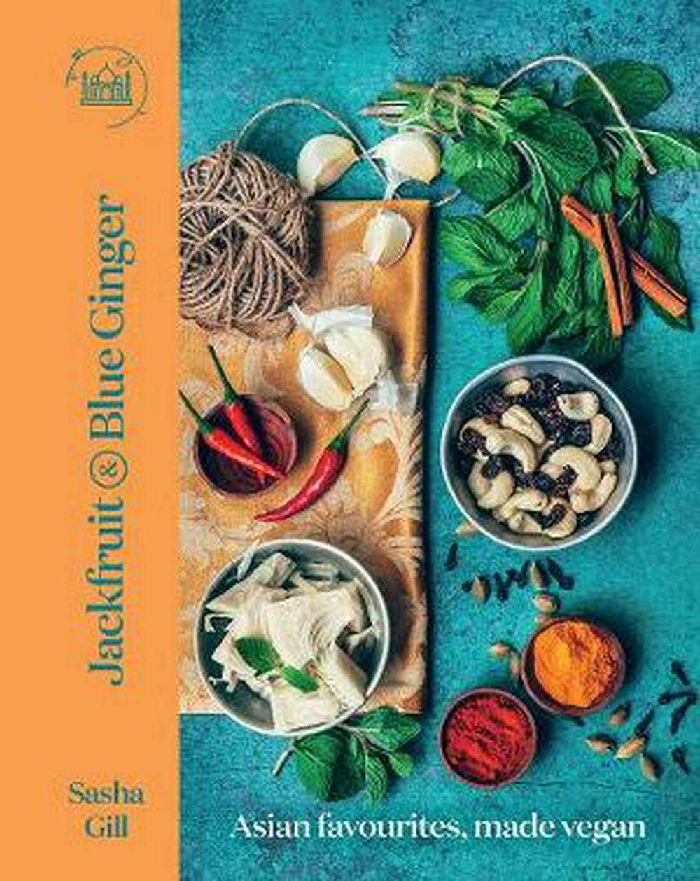 Jackfruit and Blue Ginger: Asian favourites, made vegan by Sasha Gill, ISBN: 9781760631772