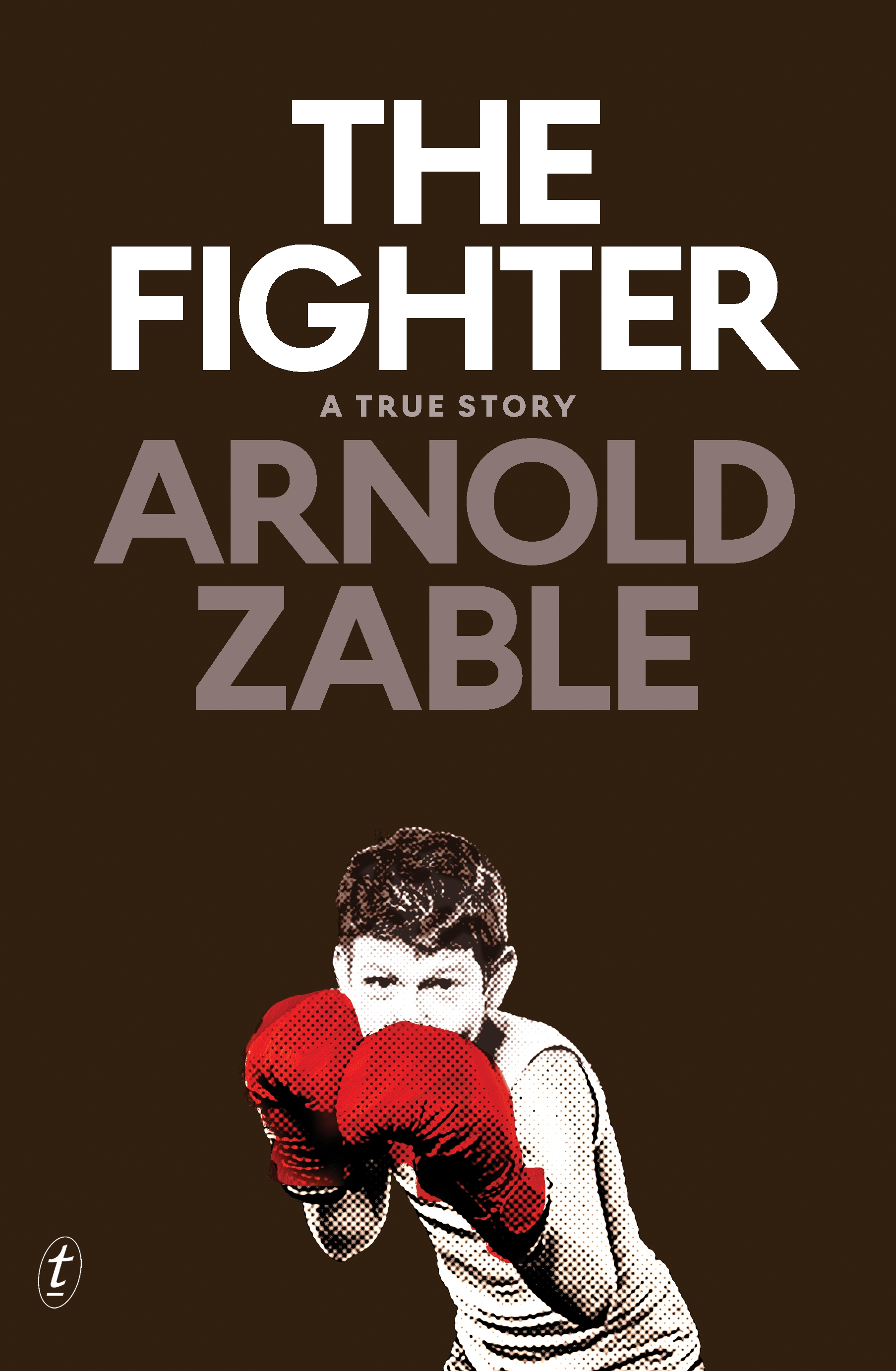 The Fighter: A True Story by Arnold Zable, ISBN: 9781925355062