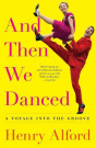 And Then We Danced: A Voyage Into the Groove by Henry Alford, ISBN: 9781501122255