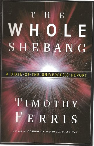 The Whole Shebang by Timothy Ferris, ISBN: 9780297840817