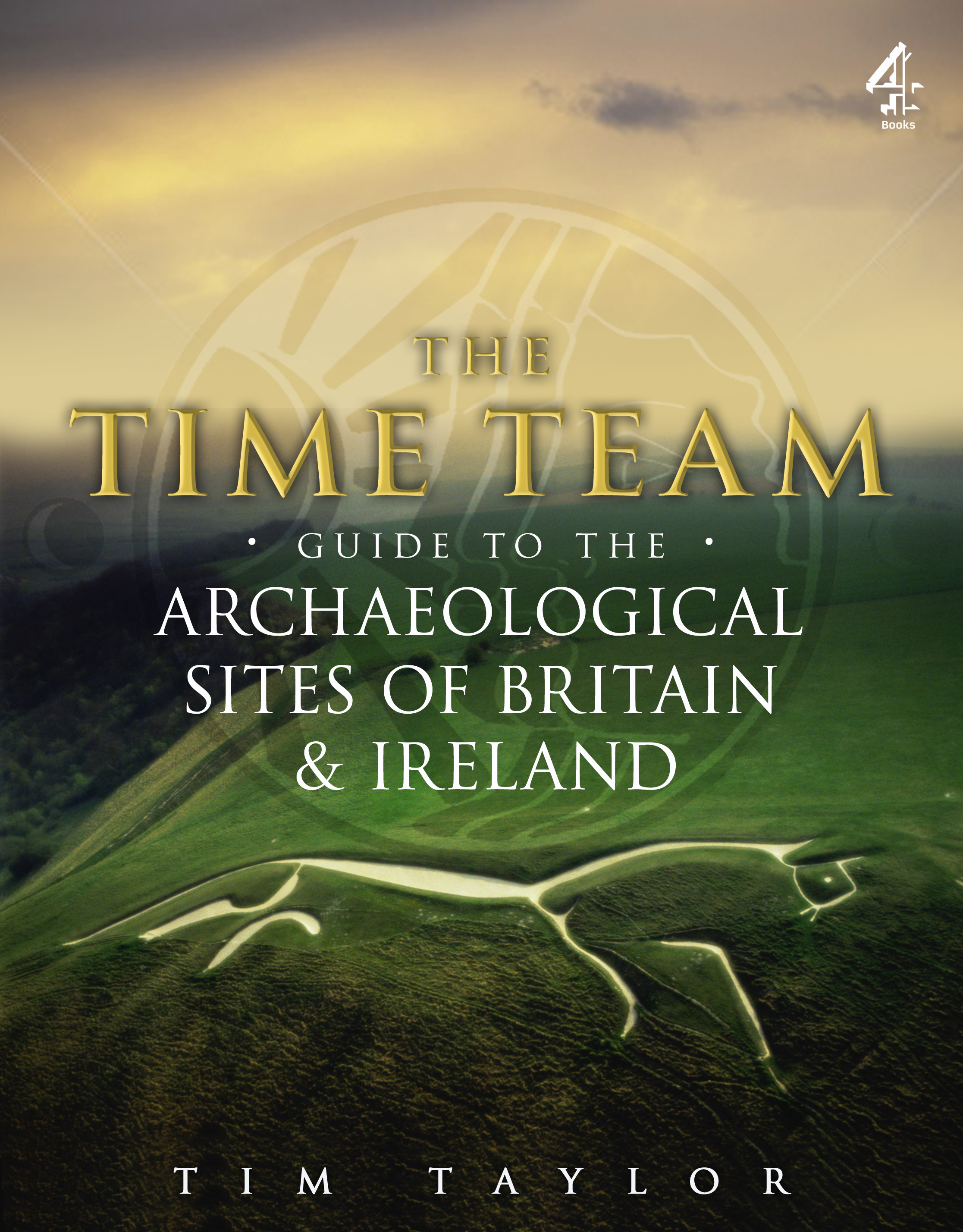 Time Team Guide To The Archaeological Sites Of Britain and Ireland