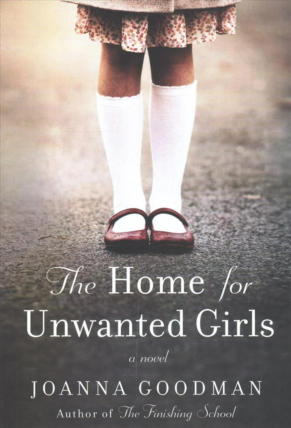 The Home for Unwanted Girls by Joanna Goodman, ISBN: 9780062684226