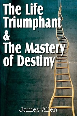 The Life Triumphant & the Mastery of Destiny