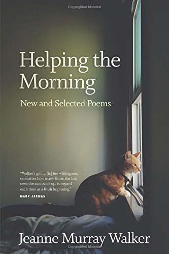 Helping the Morning : New and Selected Poems by Jeanne Murray Walker, ISBN: 9781602260146