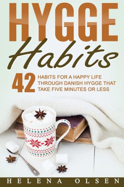 Hygge Habits: 42 Habits for a Happy Life through Danish Hygge that take Five Minutes or Less by Helena Olsen, ISBN: 9781539950561