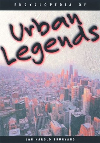 Encyclopedia of Urban Legends by Jan Harold Brunvand, ISBN: 9781576070765