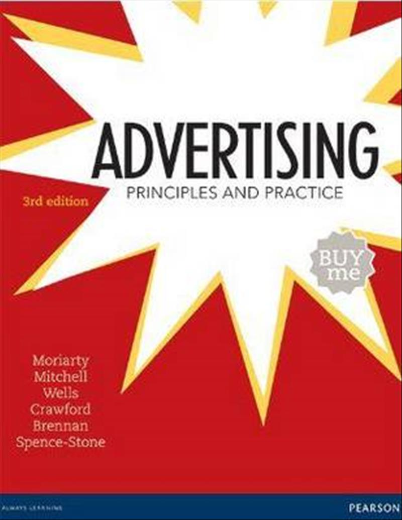 Advertising: Principles and Practice by Sandra Ernst Moriarty, Nancy Mitchell, William Wells, Robert Crawford, Linda Brennan, ISBN: 9781486002719