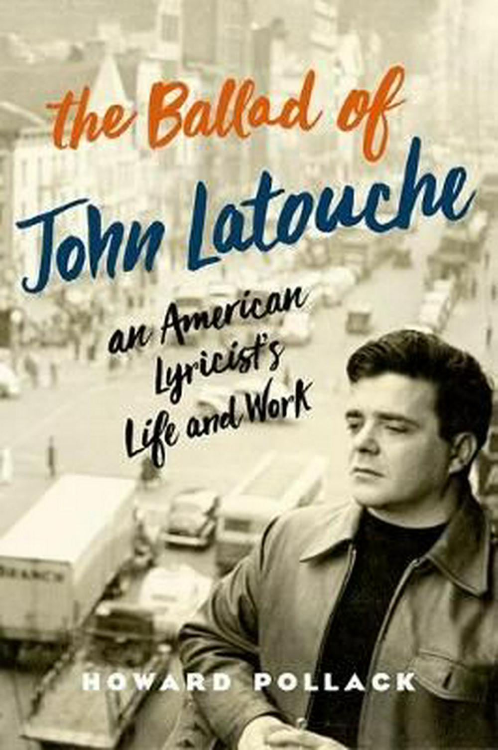 The Ballad of John LatoucheAn American Lyricist's Life and Work by Howard Pollack, ISBN: 9780190458294