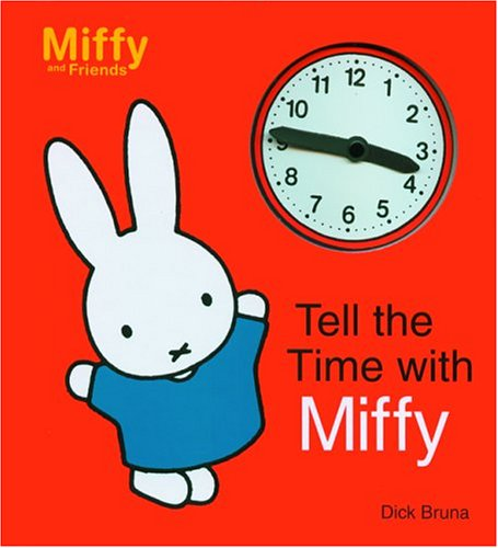 Tell the Time with Miffy by Dick Bruna, ISBN: 9781592260355