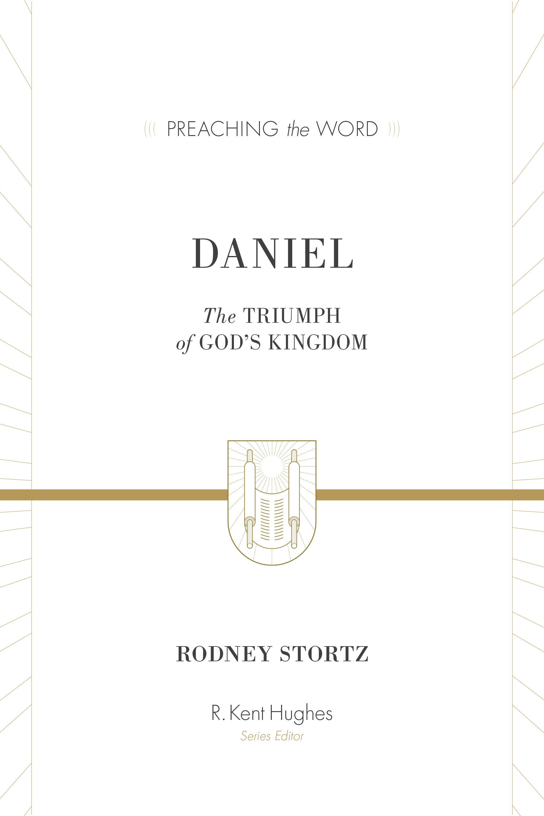 Daniel: The Triumph of God's Kingdom (Preaching the Word) by Rodney D. Stortz, ISBN: 9781433548765