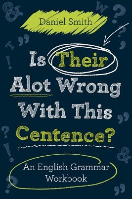 Is Their Alot Wrong with This Centence? by Daniel Smith, ISBN: 9781843177142