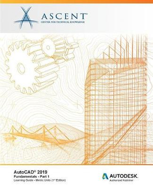 AutoCAD 2019: Fundamentals (Metric Units) - Part 1: Autodesk Authorized Publisher by Ascent -. Center for Technical Knowledge, ISBN: 9781947456167