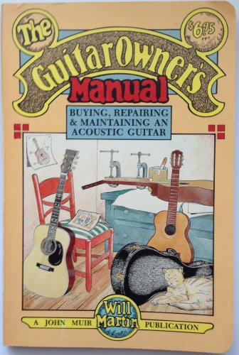 The Guitar Owner's Manual: Buying, Repairing, and Maintaining an Acoustic Guitar