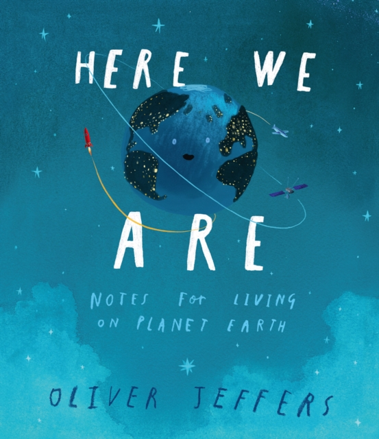 Here We Are: Notes for Living on Planet Earth by Oliver Jeffers, ISBN: 9780008266165