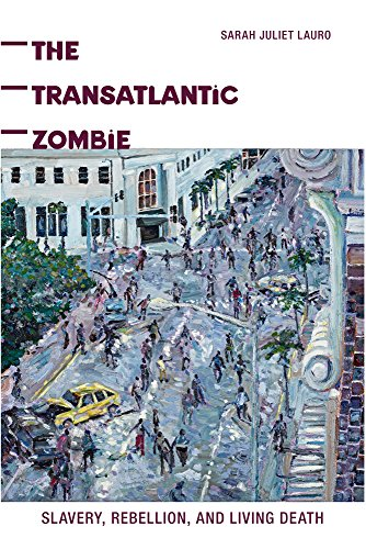 The Transatlantic ZombieSlavery, Rebellion, and Living Death by Sarah Juliet Lauro, ISBN: 9780813568836