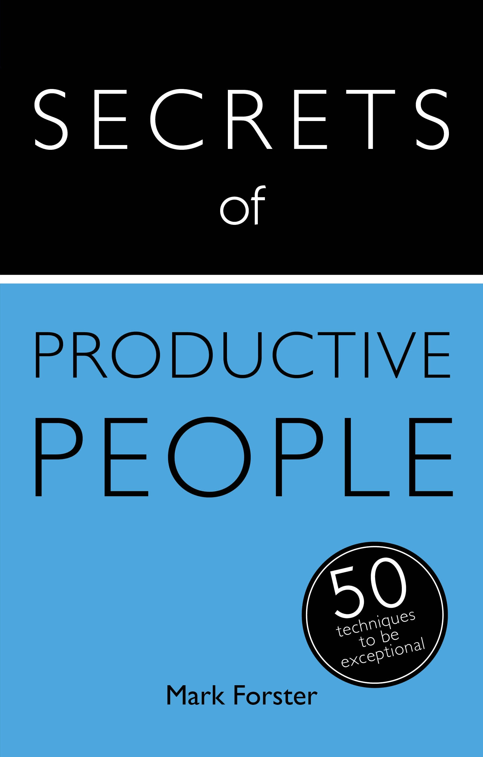Secrets of Productive People: 50 Techniques To Get Things Done by Mark Forster, ISBN: 9781473608856