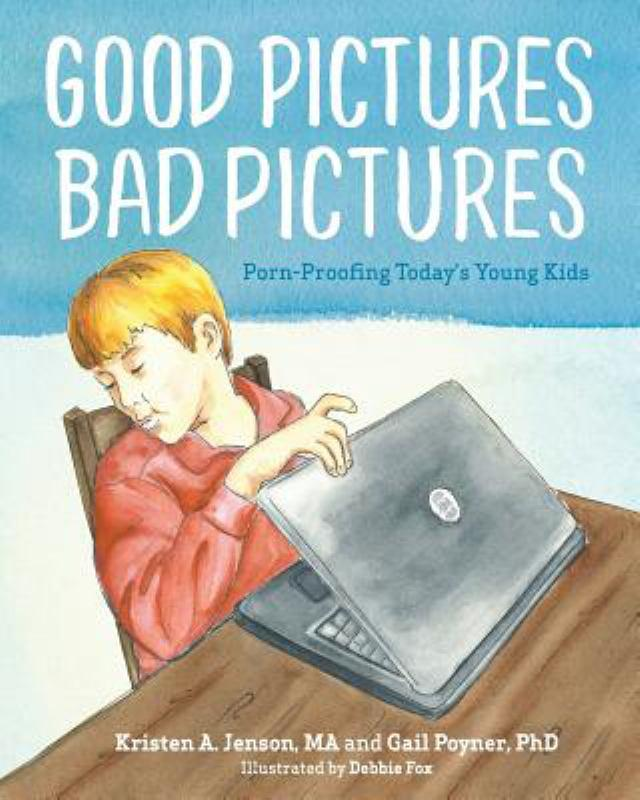 Good Pictures Bad Pictures: Porn-Proofing Today's Young Kids by Kristen A. Jenson M.A., ISBN: 9780615927336