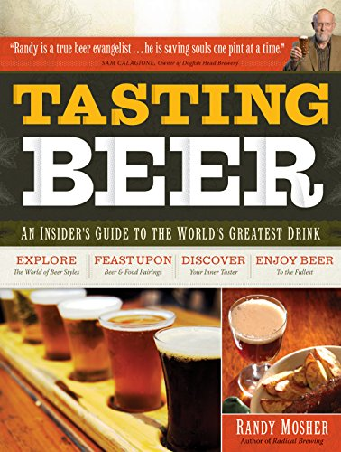 Tasting Beer: An Insider's Guide to the World's Greatest Drink by Randy Mosher, ISBN: 9781603420891