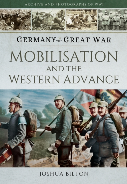 Germany in the Great War - The Opening YearMobilisation, the Advance and Naval Warfare