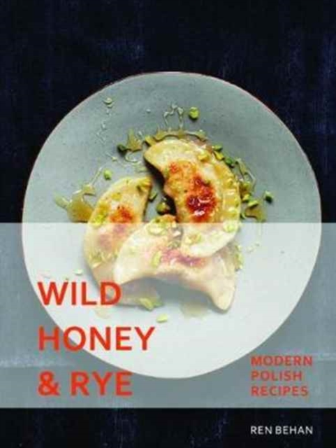Wild Honey and RyeModern Polish Recipes