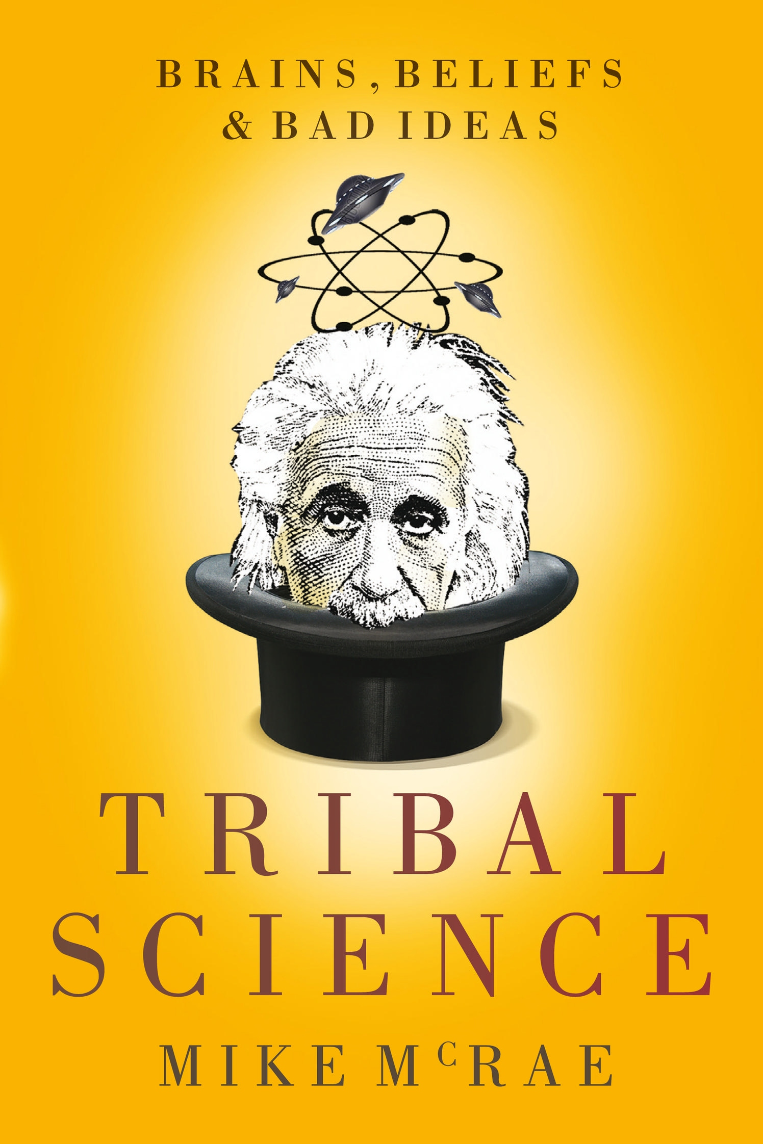 Tribal Science: Brains, Beliefs and Bad Ideas by McRae Mike, ISBN: 9780702238796