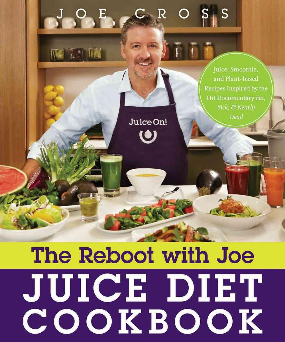 The Reboot with Joe Juice Diet Cookbook: Juice, Smoothie, and Plant-powered Recipes Inspired by the Hit Documentary Fat, Sick, and Nearly Dead by Cross, Joe, ISBN: 9781626341371