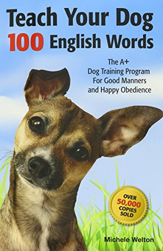 Teach Your Dog 100 English Words, The A+ dog Training Program For Good Manners and Happy Obedience
