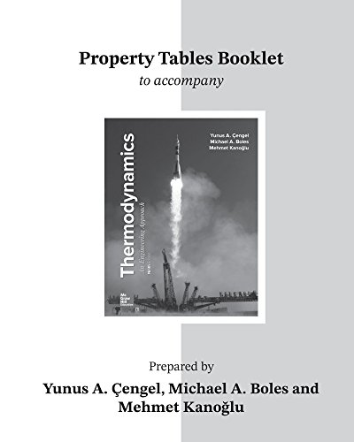 Property Tables Booklet for ThermodynamicsAn Engineering Approach by Yunus A Cengel,Michael A Boles, ISBN: 9781260048995