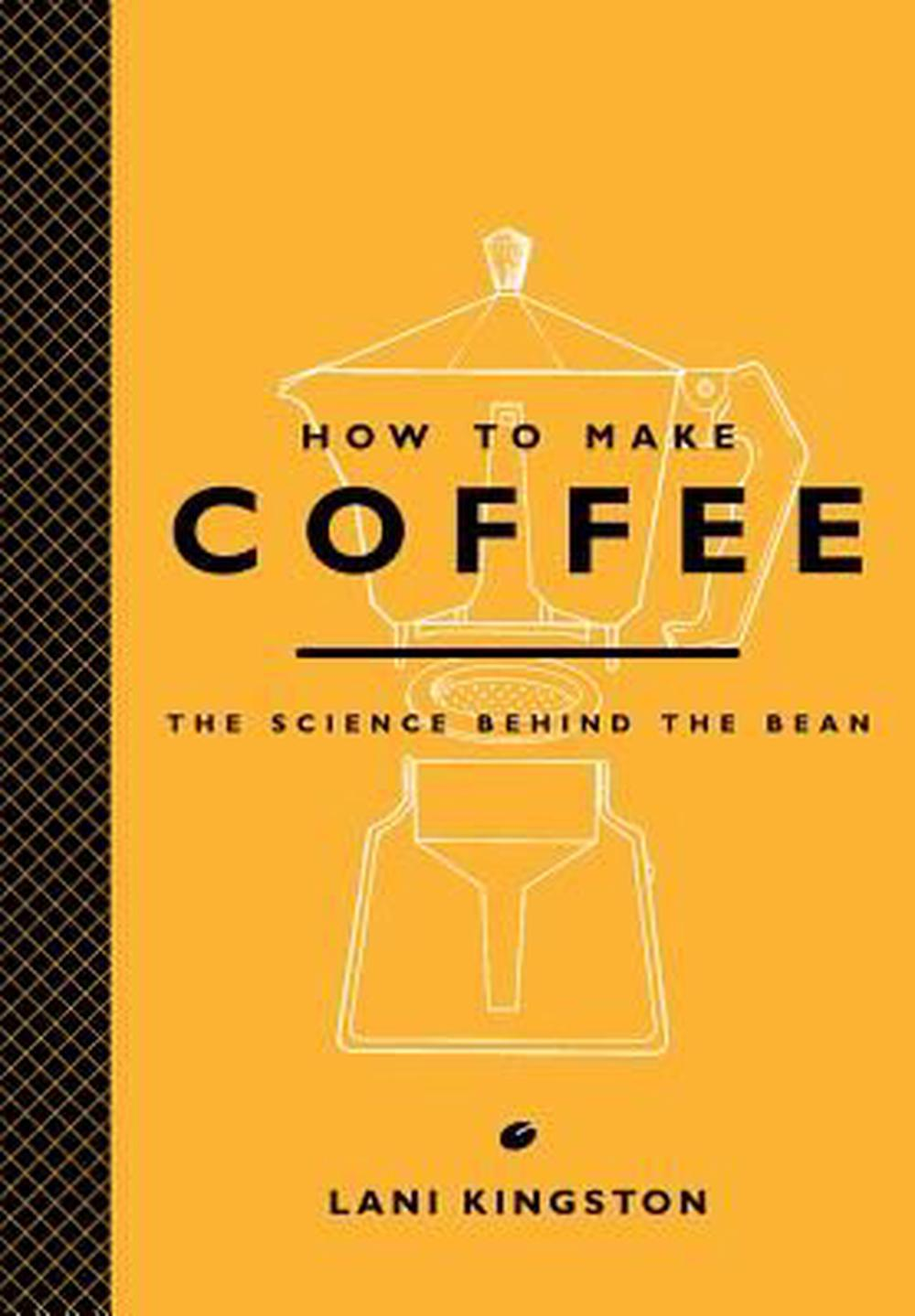 How to Make Coffee: The Science Behind the Bean