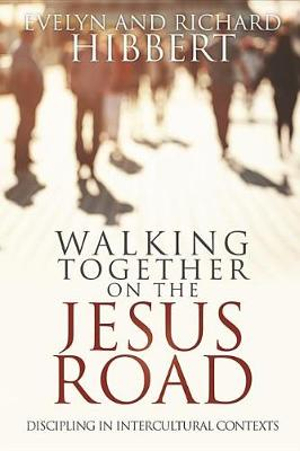 Walking Together on the Jesus Road: Intercultural Discipling by Evelyn Hibbert, ISBN: 9780878080694