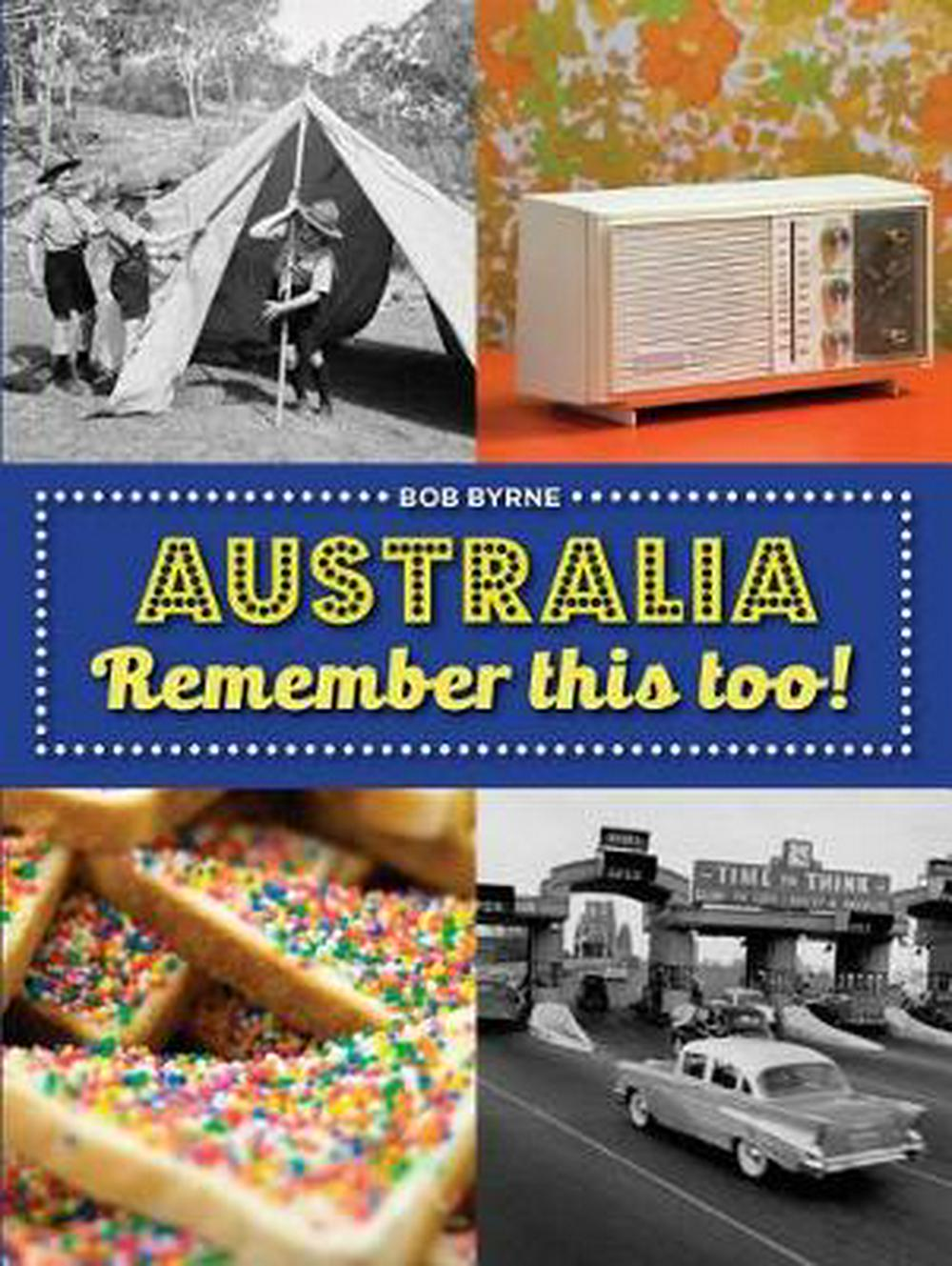 Australia Remember This Too! by Bob Byrne, ISBN: 9781742236148